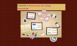 Copy of UNIDAD II Generación de Codigo       Intermedio