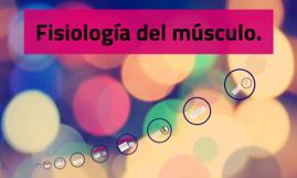 Fisiología del músculo.