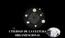 UTILIDAD  DE  LA CULTURA  ORGANIZACIONAL