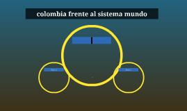 colombia frente al sistema mundo