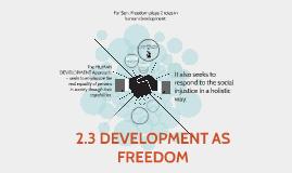 2.3 DEVELOPMENT AS FREEDOM