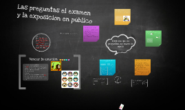 Copy of Las preguntas el examen y la exposición en público
