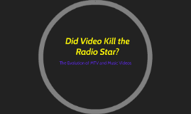Did Video Kill the Radio Star?
