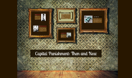 Copy of Capital Punishment: Then and Now