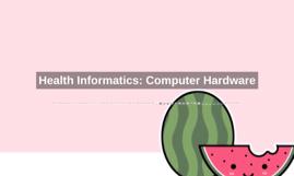 Health Informatics: Computer Hardware