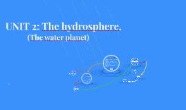 UNIDAD 2: La hidrosfera, BIO 1º, LOMCE.