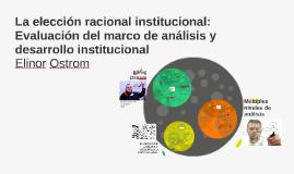 Copy of La elección racional institucional: Evaluación del marco de