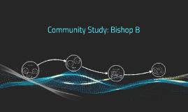 Community Study: Bishop B