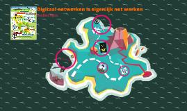 Digitaal Netwerken is eigenlijk net werken