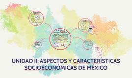 UNIDAD II: ASPECTOS Y CARACTERÍSTICAS SOCIOECONÓMICAS DE M