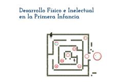 Copy of Desarrollo Físico e Intelectual en la Primera Infancia