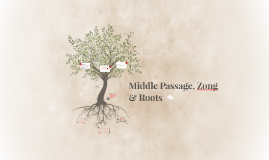 Middle Passage, Zong & Roots