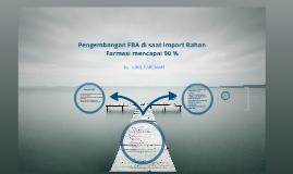 Pengembangan FBA di saat import bahan farmasi mencapai 90%
