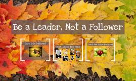 Be a Leader, Not a Follower
