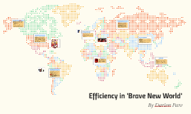 Efficiency in 'Brave New World'