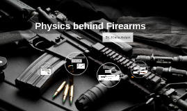 Physics behind Firearms
