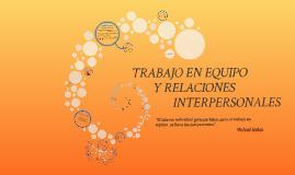 Copy of TRABAJO EN EQUIPO Y RELACIONES INTERPERSONALES
