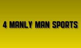 4 Really Manly Sports