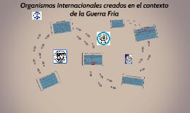 Copy of Organismos Internacionales creados en el contexto de la Guerra fria