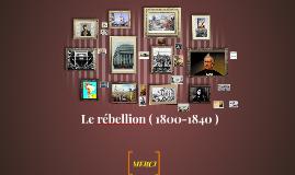 Le rébellion ( 1800-1840 )