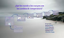 ¿Qué les sucede a los cuerpos con los cambios de  temperatur