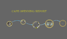 CAFE OPENNING REPORT