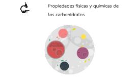 Copy of propiedades fisicas y quimicas de los carbohidratos