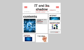 IT and Its shadow