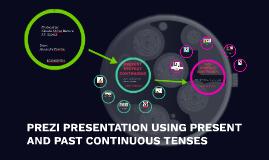Copy of PREZI PRESENTATION USING PRESENT AND PAST CONTINUOUS TENSES