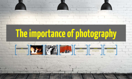 The importance of photography