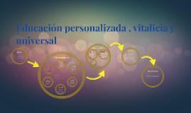Educación personalizada , vitalicia y universal