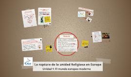 Copy of La ruptura de la unidad Religiosa en Europa