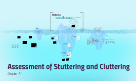 Lecture 9: Assessment of Stuttering and Cluttering