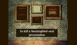 To Kill a Mockingbird-oral presentation