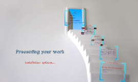 Presenting your work - Installation ideas.