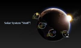 "Solar System ""Stuff""!"