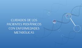 CUIDADOS DE LOS PACIENTES PEDIÁTRICOS CON ENFERMEDADES METAB