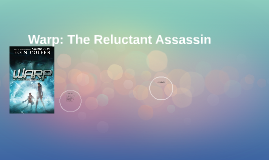 Warp: The Reluctant Assasin