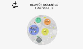 REUNIÓN DOCENTES FDCP 2017 - 1