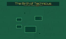 The Birth of Technicius