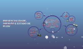PRESENCIALIDADE, IMERSÃO E ESTADO DE FLOW