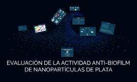 EVALUACION DE LA ACTIVIDAD ANTI- BIOFILM DE NANOPARTICULAS D