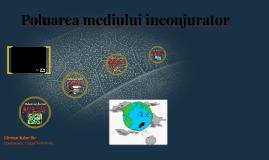Copy of   Poluarea mediului inconjurator
