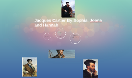 Jacques Cartier By: Hannah and Sophia