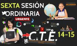 Copy of Copy of Copy of C.T.E. 14-15: Sexta Sesión Ordinaria