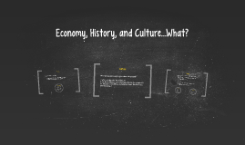 Economy, History, and Culture...What?