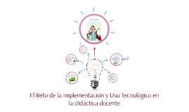 El Reto de la Implementación y Uso Tecnológico en la didácti