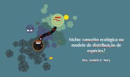 Nicho: conceito ecológico ou modelo e distribuição de espéci