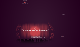 "The presentation of our ""Little theatre"""