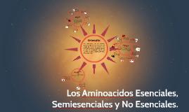 Los Aminoacidos Esenciales, Semiesenciales y No Esenciales.